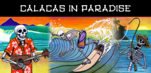 Calacas in Paradise @ Iwa Arts and Cafe